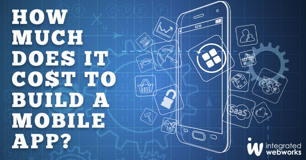How much does it cost to build a mobile app? - IWW Blog